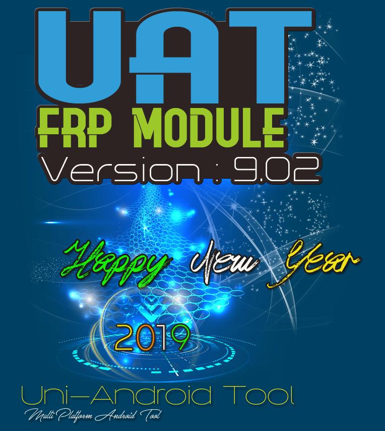 Uni-Android Tool [UAT] FRP MODULE 9.02 Released - Ist January 2019
