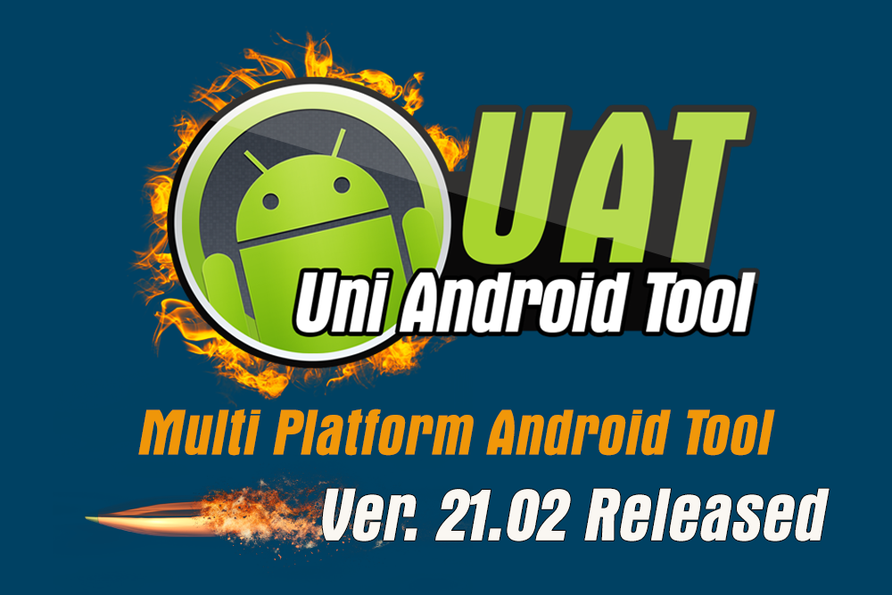 Uni-Android Tool [UAT] Version 21.02 Released - 6th April 2019